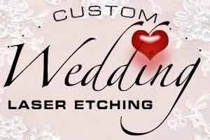 click to see our custom laser etched wedding and bridal designs
